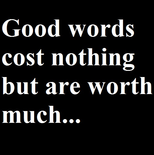 English Proverbs U2013 Good Words Cost Nothing But Are Worth Much