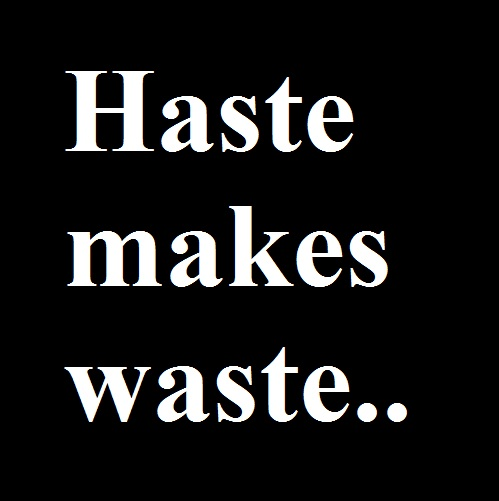 Haste Makes Waste Quotes, Quotations & Sayings 2018