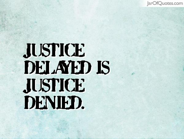 write an essay on justice delayed is justice denied Essay examples 1501 words 7 pages justice, for the great greek philosophers of ancient times and even for the great philosophers of today, is a controversial issue and has been up for immense discussion and review.