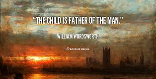 a child is a father of a man